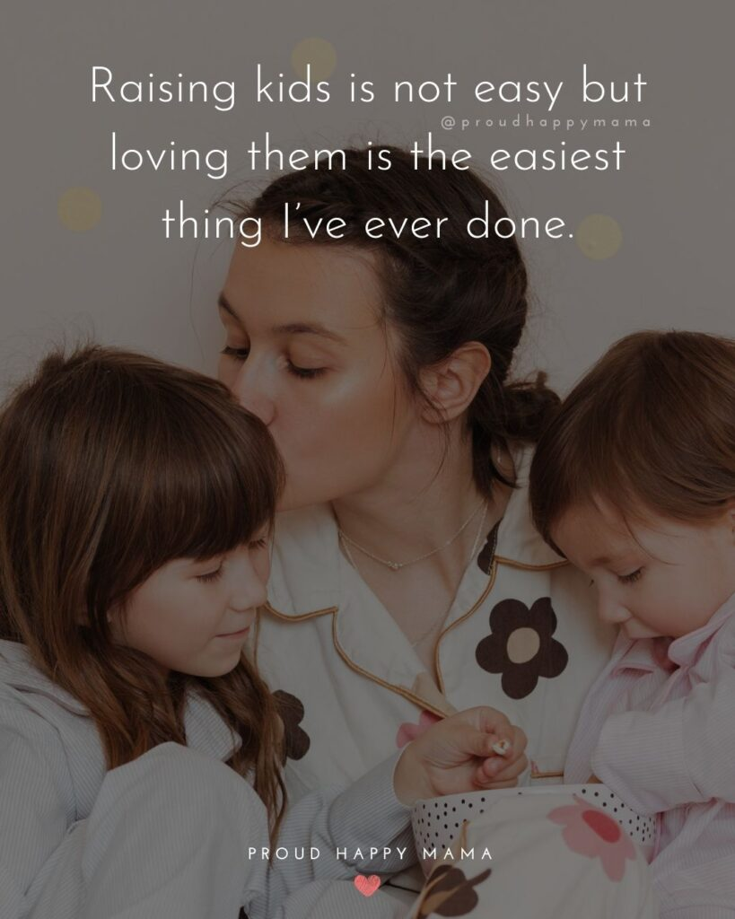 I Love My Kids Quotes - Raising kids is not easy but loving them is the easiest thing I've ever done.'