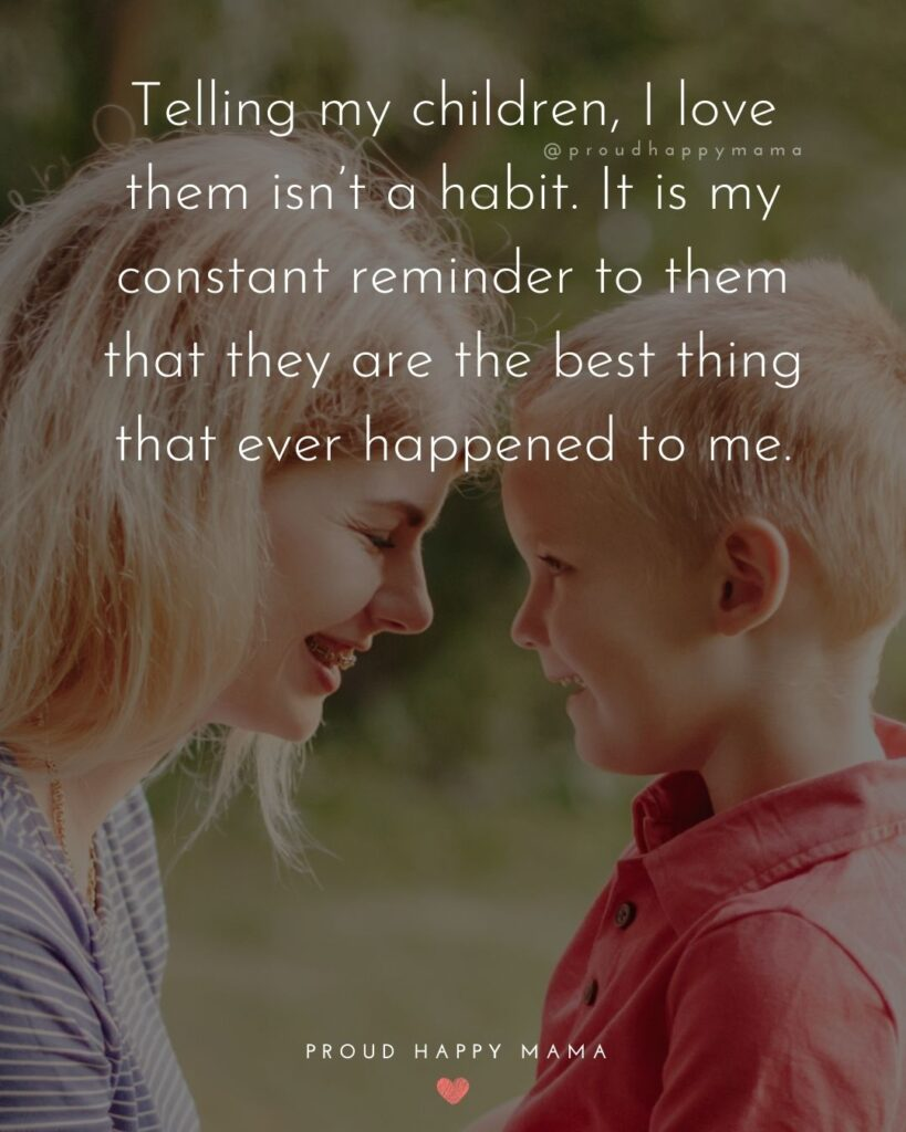 I Love My Kids Quotes - Telling my children, I love them isn't a habit. It is my constant reminder to them that they are the best