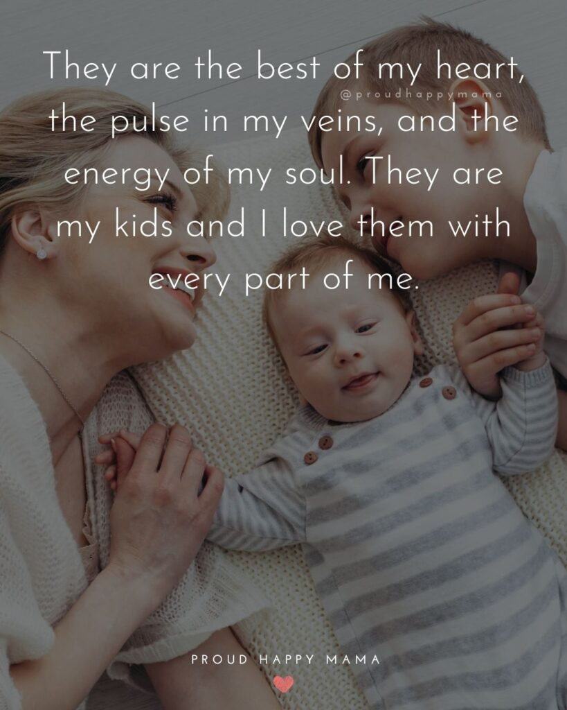 I Love My Kids Quotes - They are the best of my heart, the pulse in my veins, and the energy of my soul. They are my kids and I
