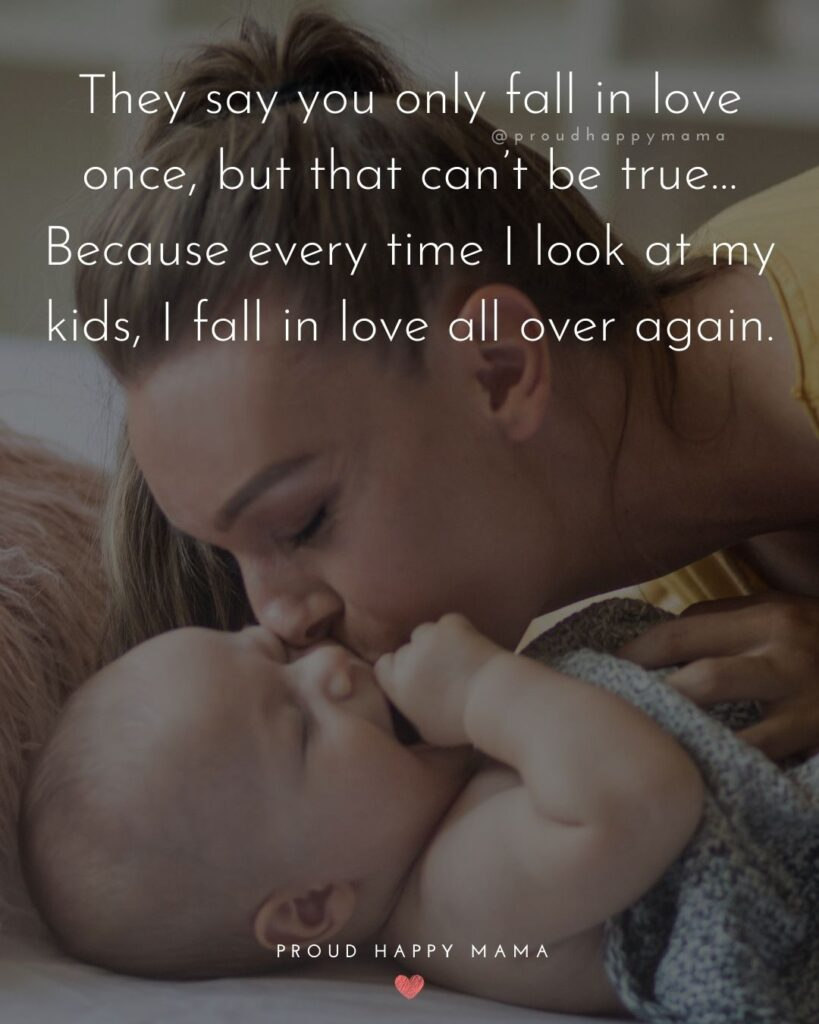 I Love My Kids Quotes - They say you only fall in love once, but that can't be true…Because every time I look at my kids, I fall in
