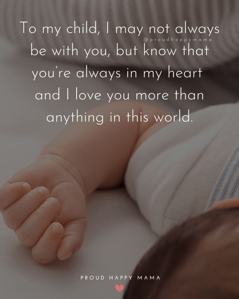 I Love My Kids Quotes - To my child, I may not always be with you, but know that you're always in my heart and I love you