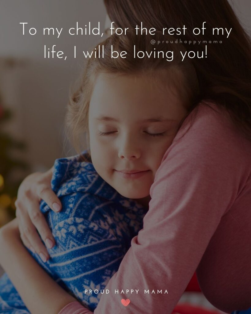 I Love My Kids Quotes - To my child, for the rest of my life, I will be loving you!'
