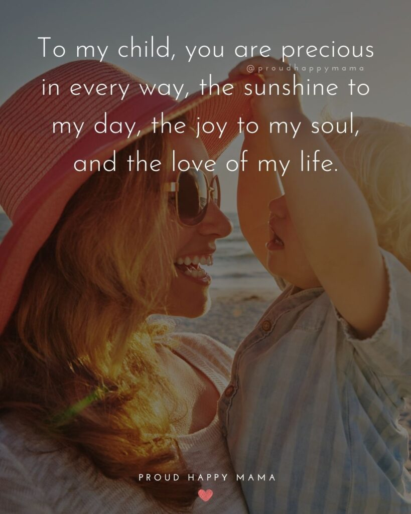 I Love My Kids Quotes - To my child, you are precious in every way, the sunshine to my day, the joy to my soul, and the love of
