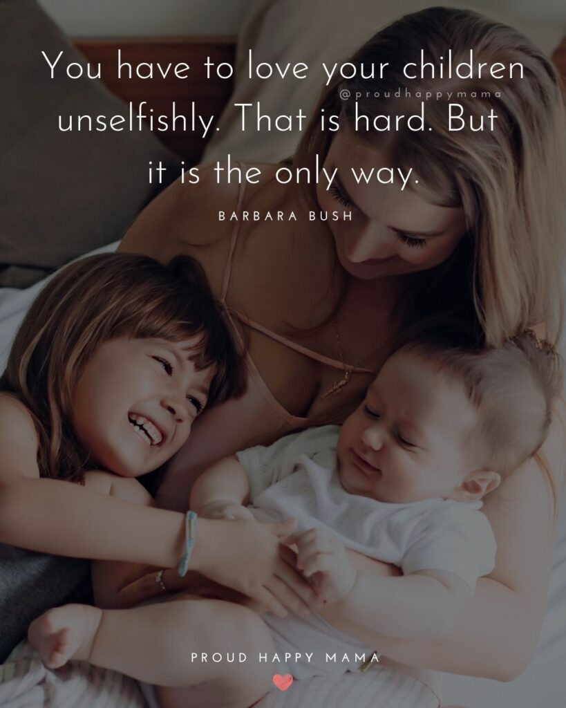 I Love My Kids Quotes - You have to love your children unselfishly. That is hard. But it is the only way.' – Barbara Bush