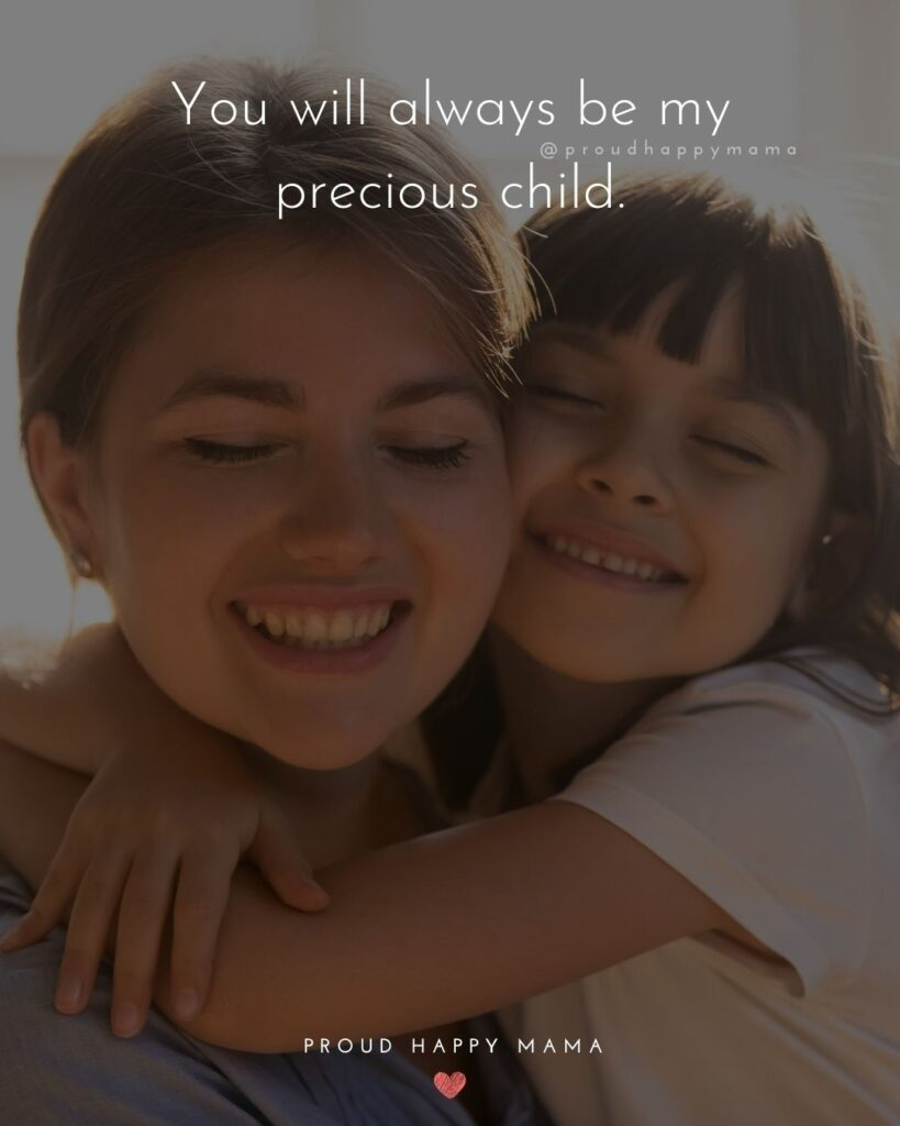 I Love My Kids Quotes - You will always be my precious child.'