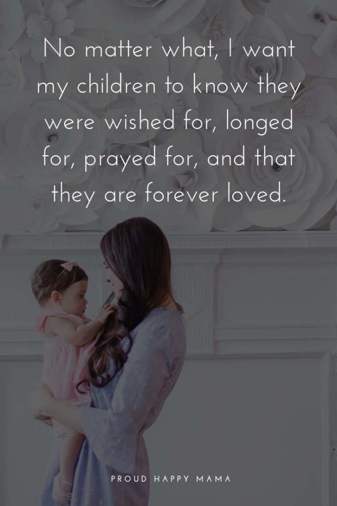 I Love My Son Quotes And Sayings | 'No matter what, I want my children to know they were wished for, longed for, prayed for, and that they are forever loved.'
