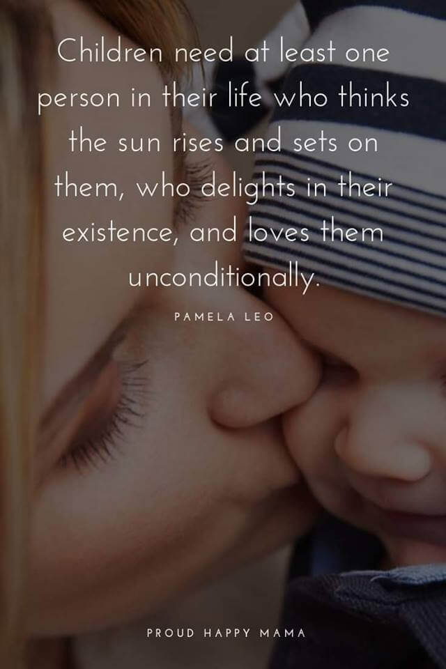 Kids Qoutes | 'Children need at least one person in their life that thinks the sun rises and sets on them, who delights in their existence, and loves them unconditionally.' – Pamela Leo