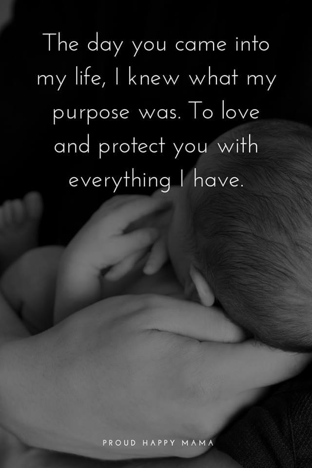 Love My Baby Quotes | The day you came into my life, I knew what my purpose was. To love and protect you with everything I have.