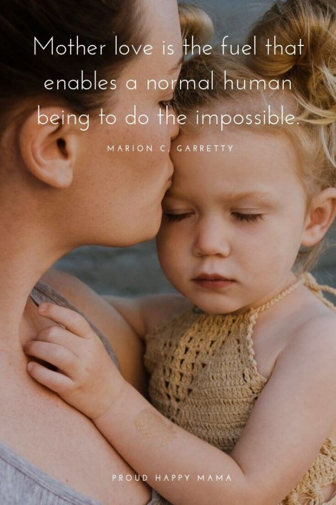 Love Your Kids Quotes   'Mother love is the fuel that enables a normal human being to do the impossible.' — Marion C. Garretty