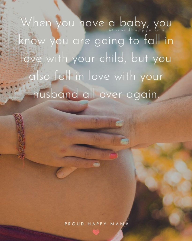 Pregnancy Announcement Quotes - When you have a baby, you know you are going to fall in love with your child, but you also in love with your husband all over again.