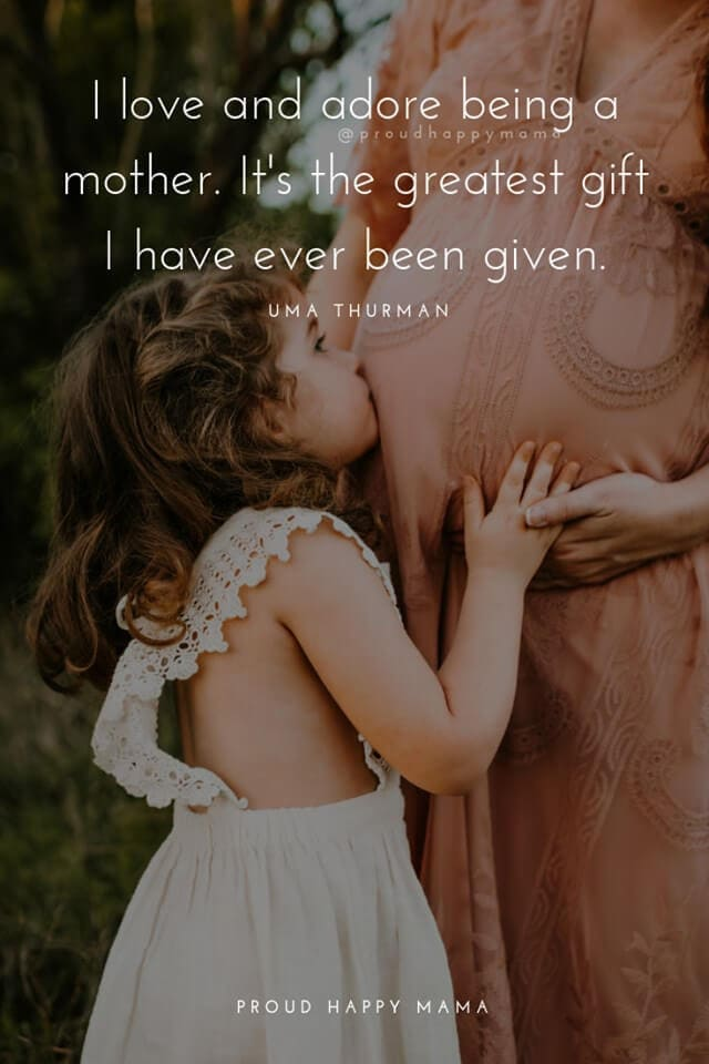 Quotes About Your Children   'I love and adore being a mother. It is the greatest gift I have ever been given.' – Uma Thurman
