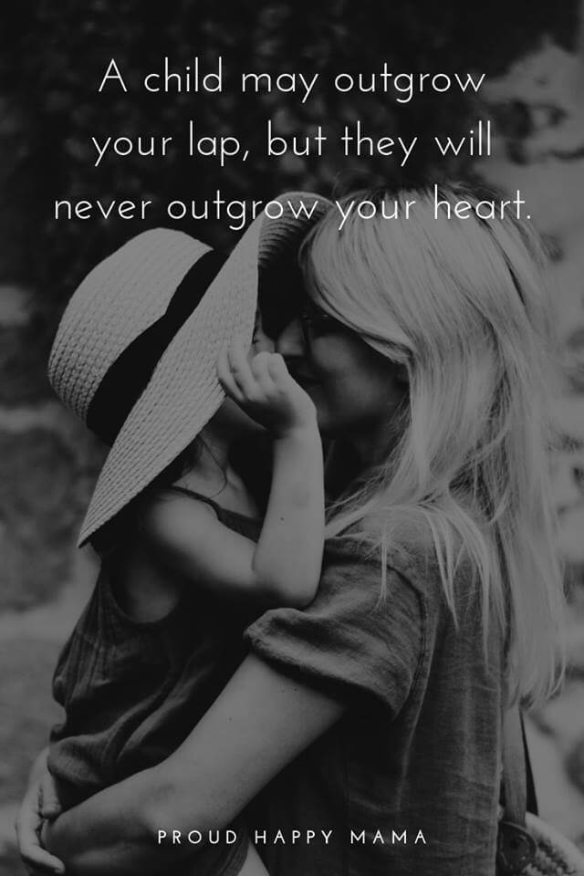 To My Son Quotes   'A child may outgrow your lap, but they will never outgrow your heart.'