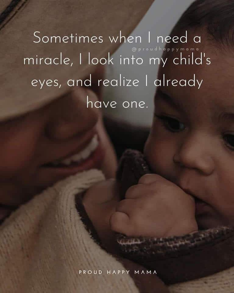 Best Mother Quotes | Sometimes when I need a miracle, I look into my child's eyes and realize I already have one.