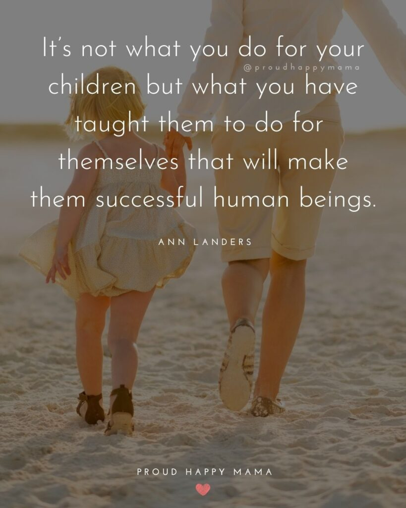 Encouraging Mom Quotes - Its not what you do for your children but what you have taught them to do for themselves that will make