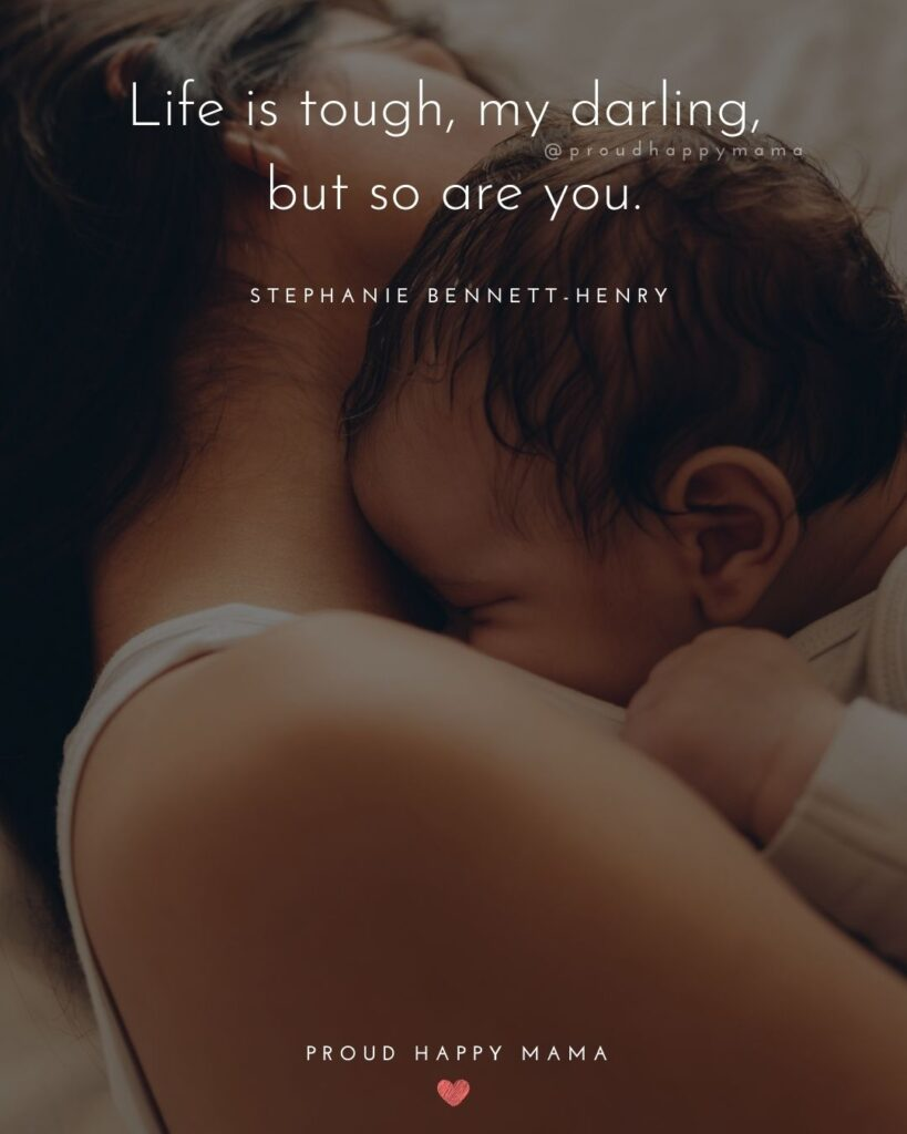 Encouraging Mom Quotes - Life is tough, my darling, but so are you. – Stephanie Bennett-Henry