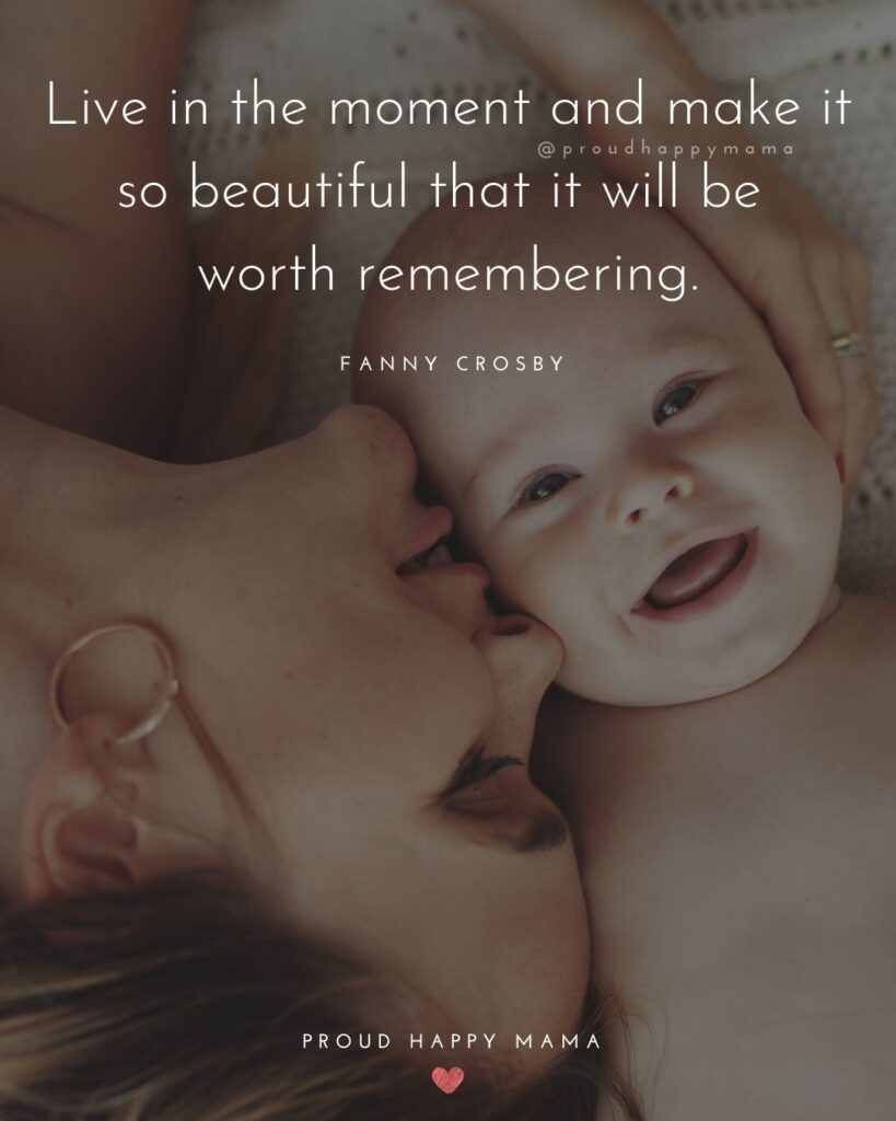 Encouraging Mom Quotes - Live in the moment and make it so beautiful that it will be worth remembering