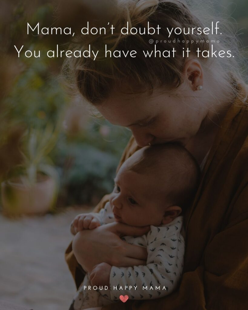 Encouraging Mom Quotes - Mama, dont doubt yourself. You already have what it takes.