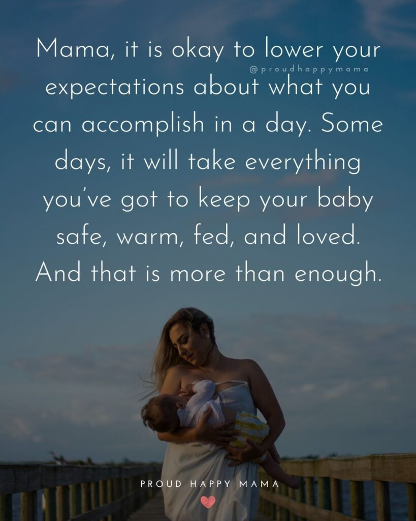 Encouraging Mom Quotes - Mama, it is okay to lower your expectations about what you can accomplish in a day.