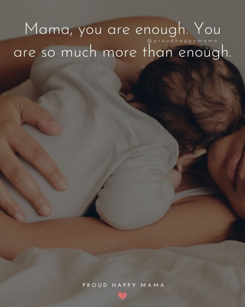 Encouraging Mom Quotes - Mama, you are enough. You are so much more than enough.