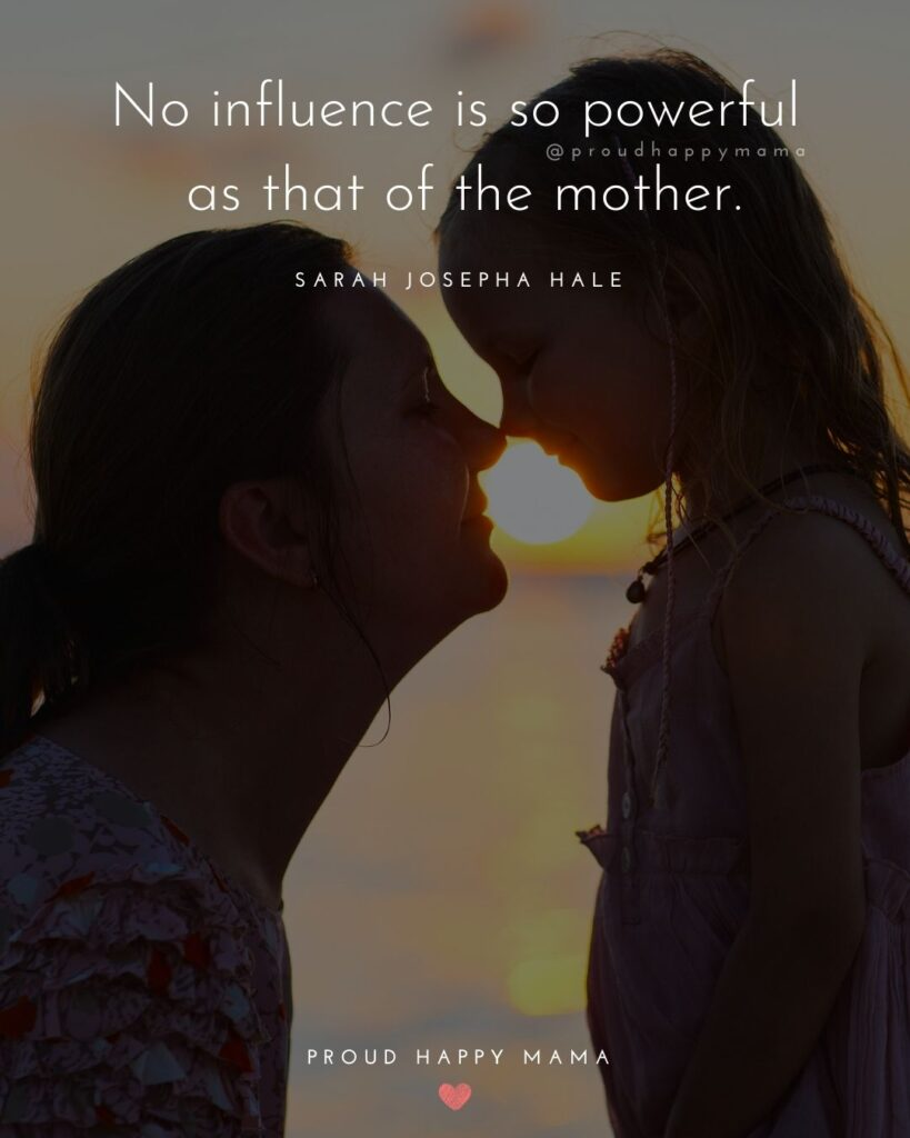 Encouraging Mom Quotes - No influence is so powerful as that of the mother.  Sarah Josepha Hale