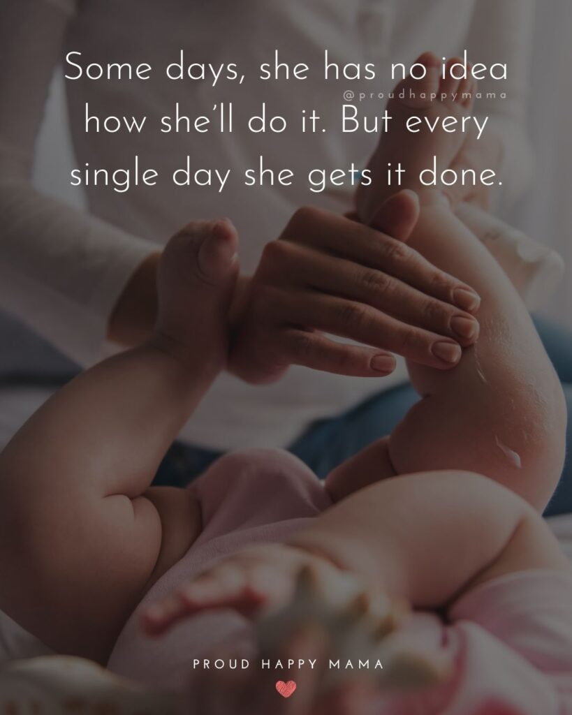 Encouraging Mom Quotes - Some days, she has no idea how shell do it. But every single day she gets it done.