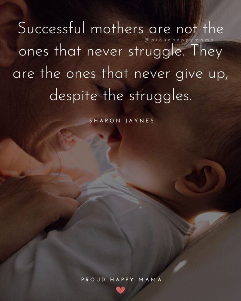 Encouraging Mom Quotes - Successful mothers are not the ones that never struggles. They are the ones that never give up, despite the struggles. Sharon Jaynes