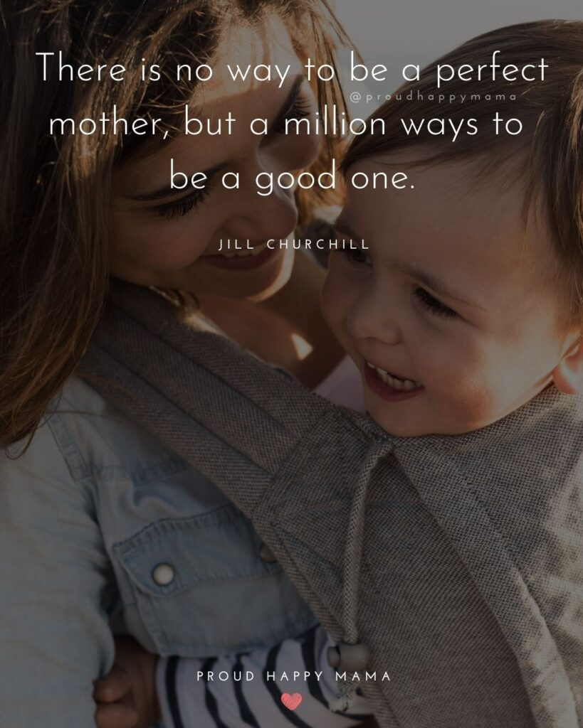 Encouraging Mom Quotes - There is no way to be a perfect mother, but a million ways to be a good one.