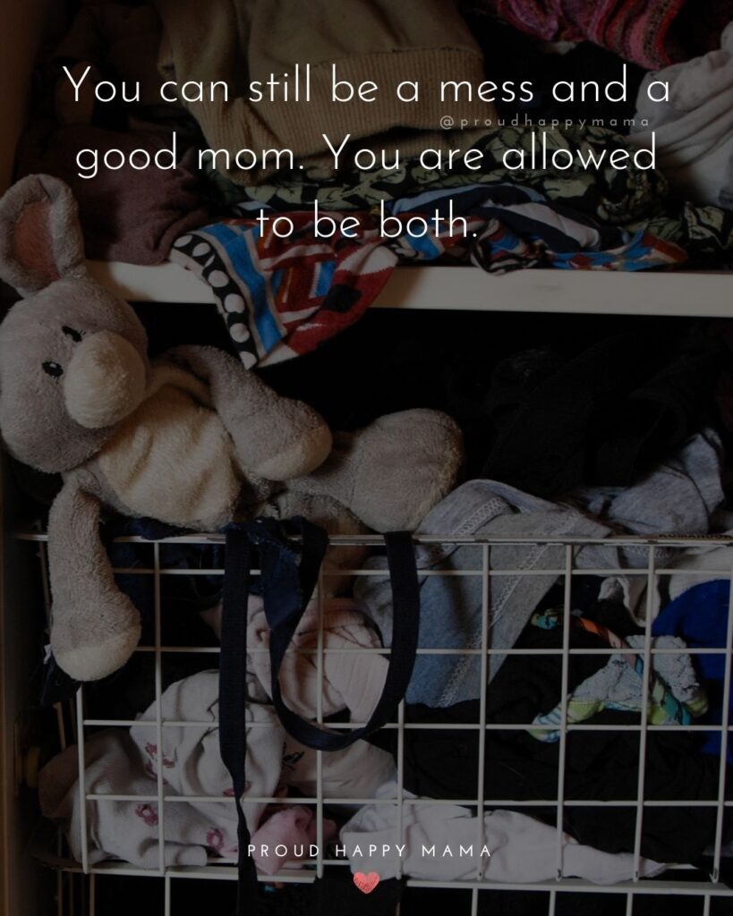 Encouraging Mom Quotes - You can still be a mess and a good mom. You are allowed to be both.