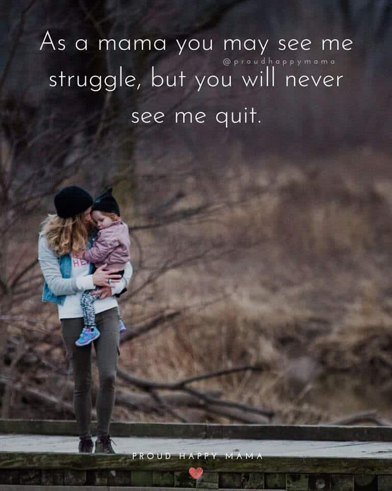 Maa Quotes | As a mama, you may see me struggle, but you will never see me quit.