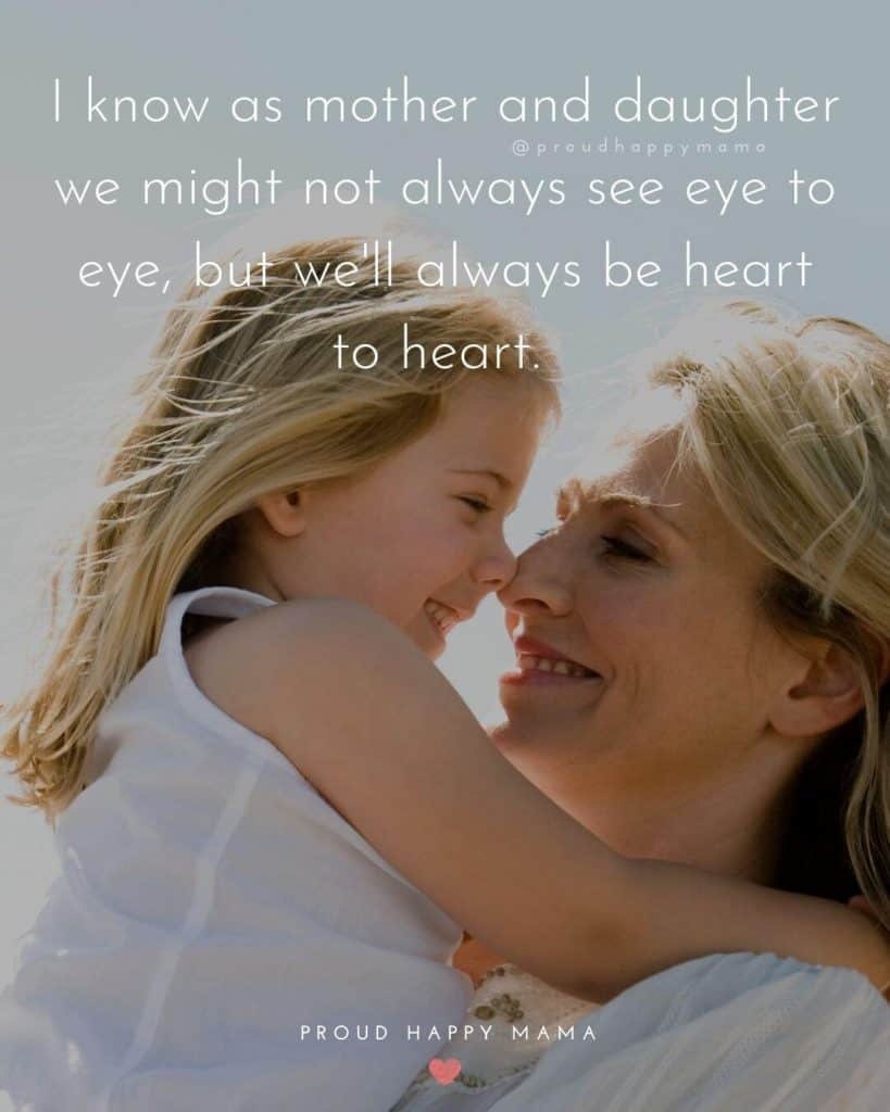 Daughters Mothers Day Quotes | I know as mother and daughter we might not always see eye to eye, but we'll always be heart to heart.