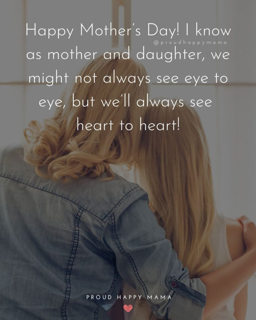 Happy Mothers Day Quotes From Daughter - Happy Mother's Day! I know as mother and daughter, we might not always see