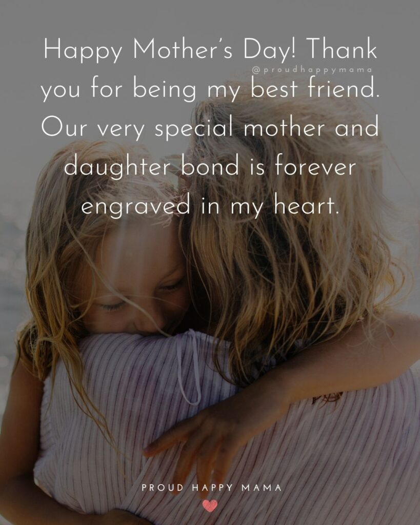 Happy Mothers Day Quotes From Daughter - Happy Mother's Day! Thank you for being my best friend. Our ery special mother