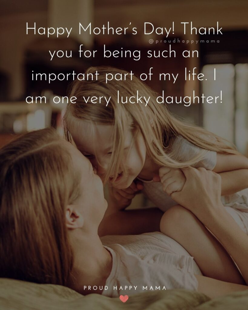 Happy Mothers Day Quotes From Daughter - Happy Mother's Day! Thank you for being such an important part of my life. I am