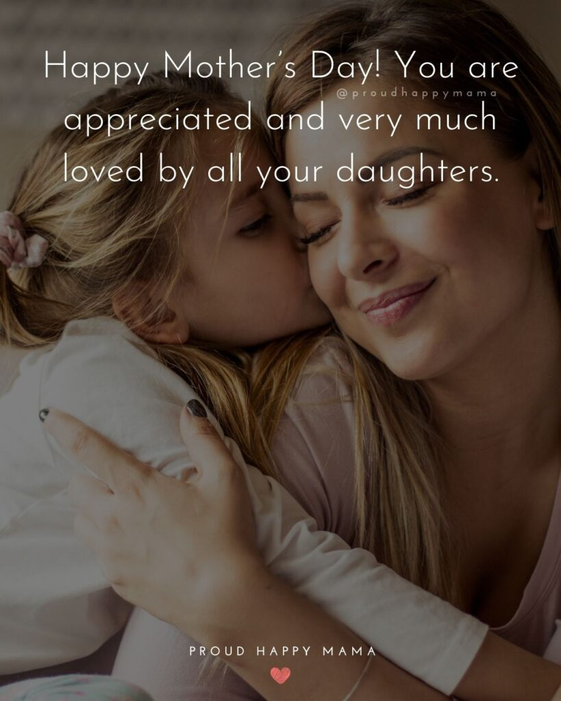 Happy Mothers Day Quotes From Daughter - Happy Mother's Day! You are appreciated and very much loved by all your