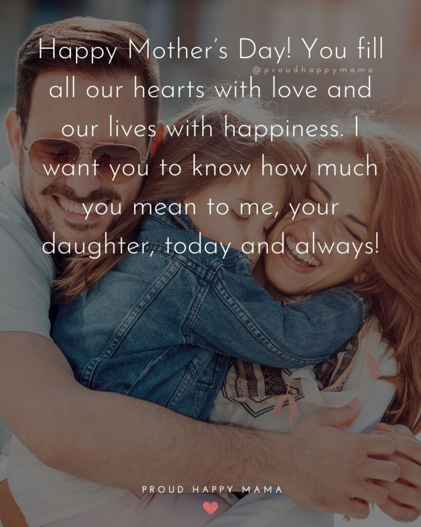 Happy Mothers Day Quotes From Daughter - Happy Mother's Day! You fill all our hearts with love and our lives with happiness.
