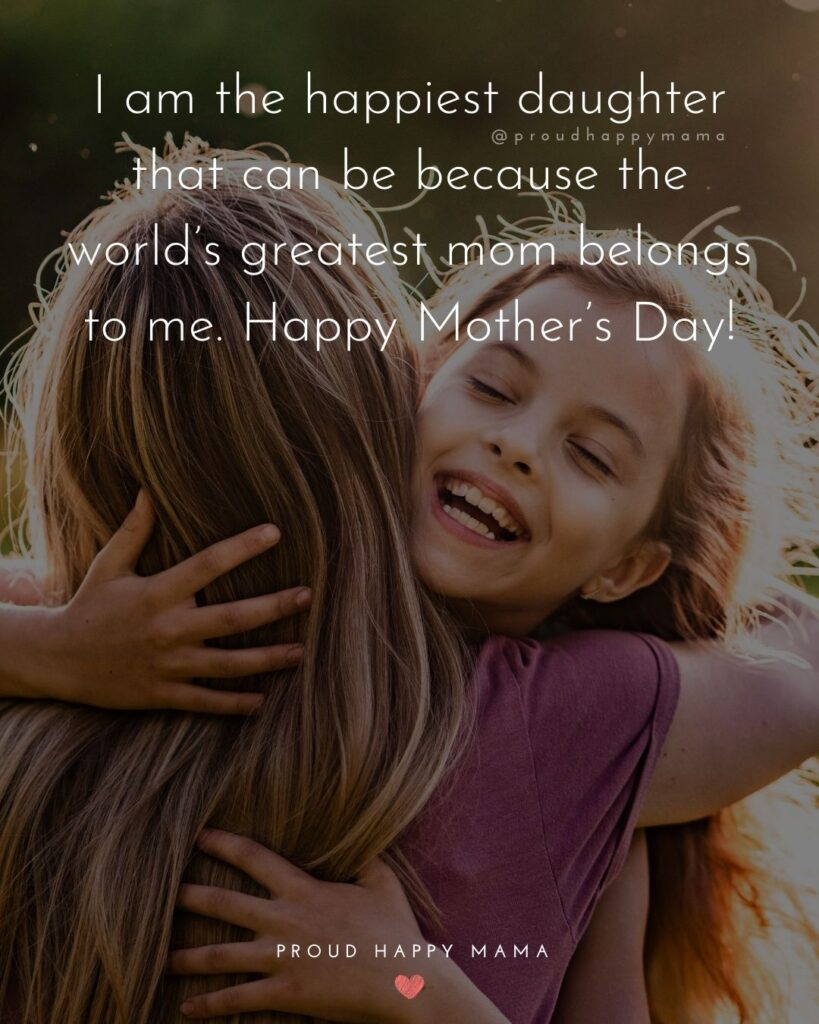 Happy Mothers Day Quotes From Daughter - I am the happiest daughter that can be because the world's greatest mom belongs