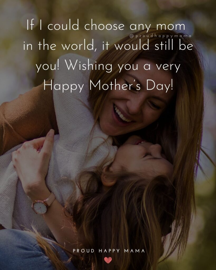 Happy Mothers Day Quotes From Daughter - If I could choose any mom in the world, it would still be you! Wishing you a very