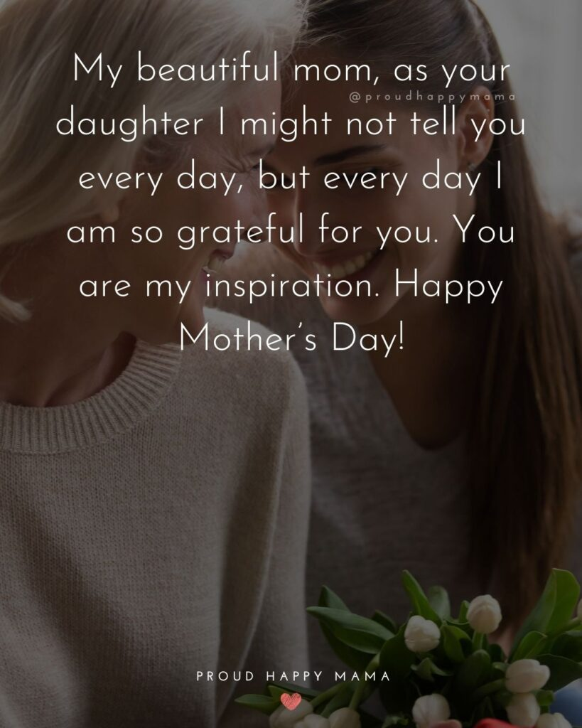 Happy Mothers Day Quotes From Daughter - My beautiful mom, as your daughter I might not tell you every day, but every day I