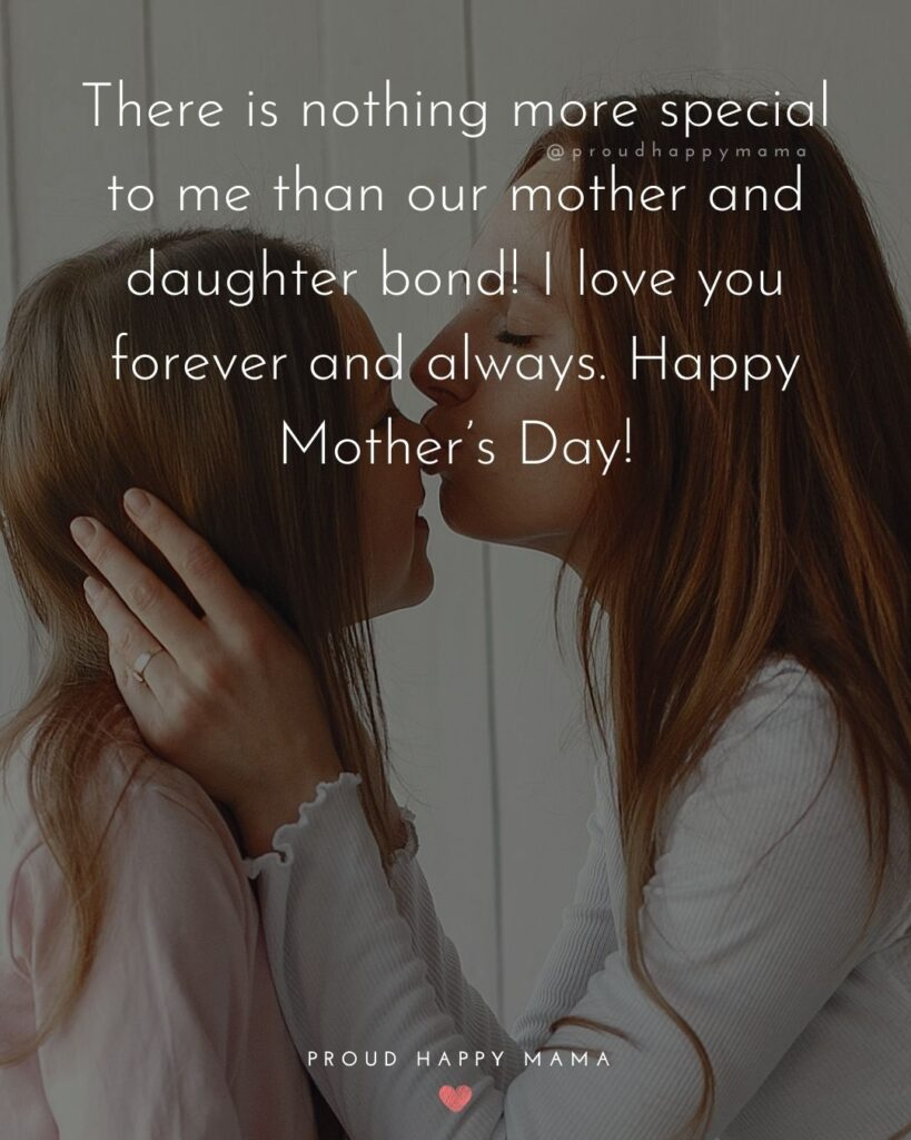 Happy Mothers Day Quotes From Daughter - There is nothing more special to me than our mother and daughter bond! I love