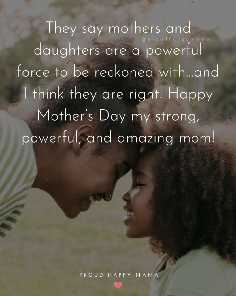 Happy Mothers Day Quotes From Daughter - They say mothers and daughters are a powerful force to be reckoned with…and I
