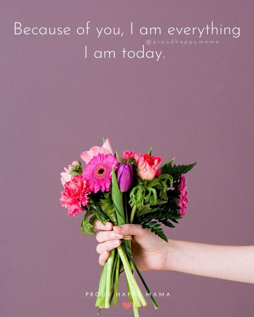 Mothers Daughter Quotes | Because of you, I am everything I am today.