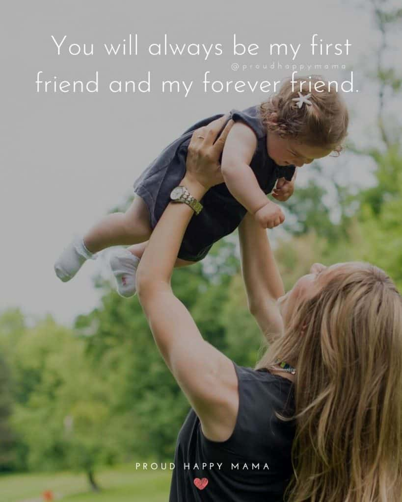 Mothers Daughters Quotes | You will always be my first friend and my forever friend.