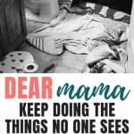 Encouragement For Mom | Dear Mama, Keep Doing The Things No One Sees