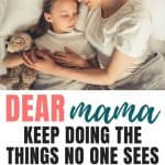 Encouragement For Moms | Dear Mama, Keep Doing The Things No One Sees