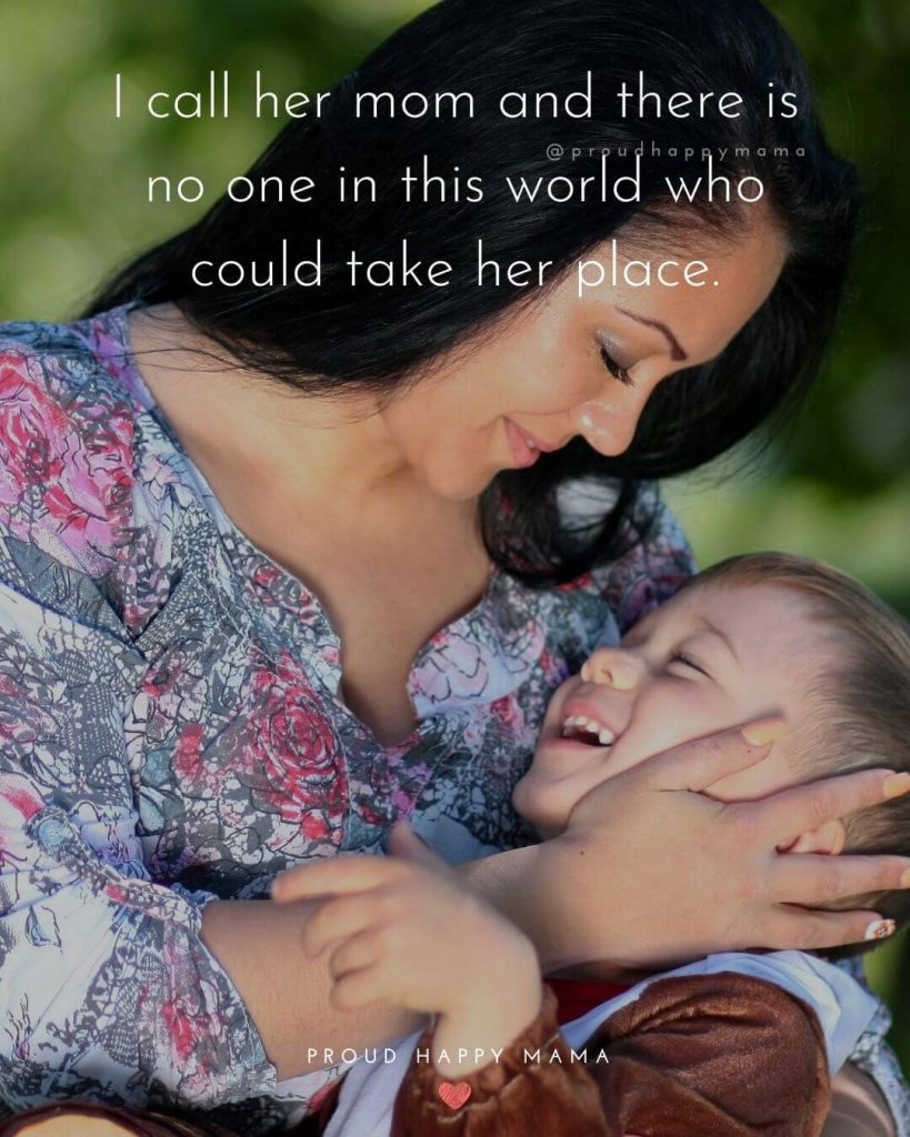 Cute Mothers Day Quotes | I call her mom and there is no one in this world who could take her place.