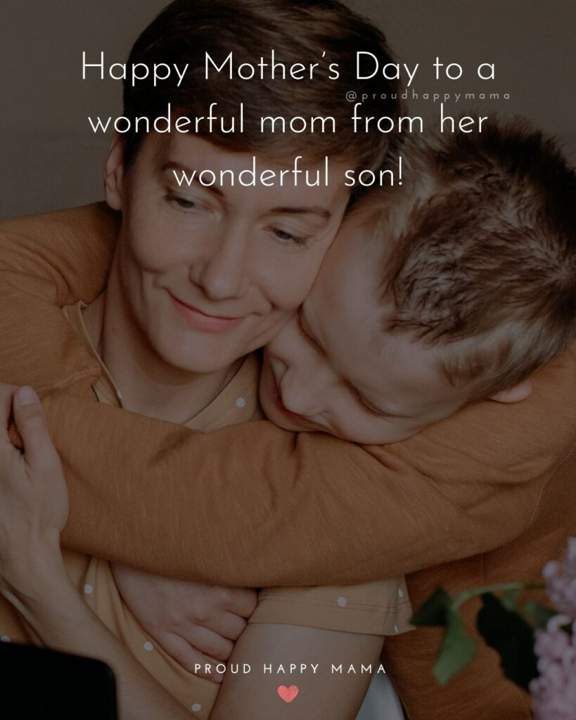 Happy Mothers Day Quotes From Son - Happy Mother's Day to a wonderful mom from her wonderful son!'