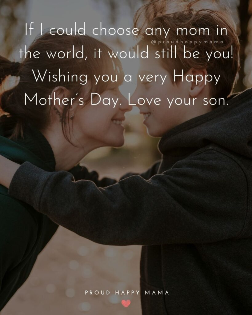 Happy Mothers Day Quotes From Son - If I could choose any mom in the world, it would still be you! Wishing you a very