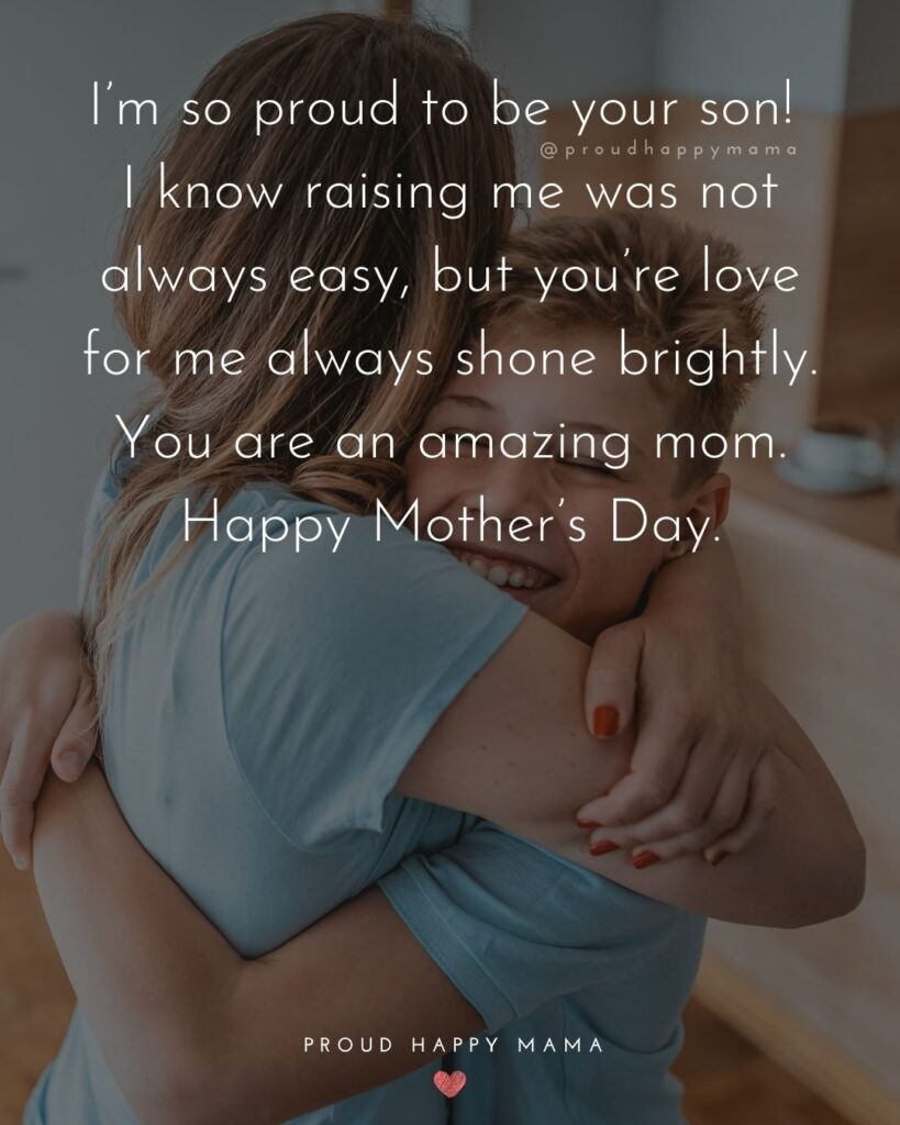 Happy Mothers Day Quotes From Son - I'm so proud to be your son! I know raising me was not always easy, but you're love for