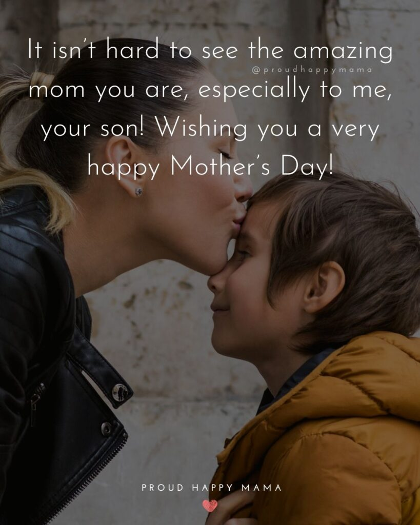 Happy Mothers Day Quotes From Son - It isn't hard to see the amazing mom you are, especially to me, your son! Wishing you a