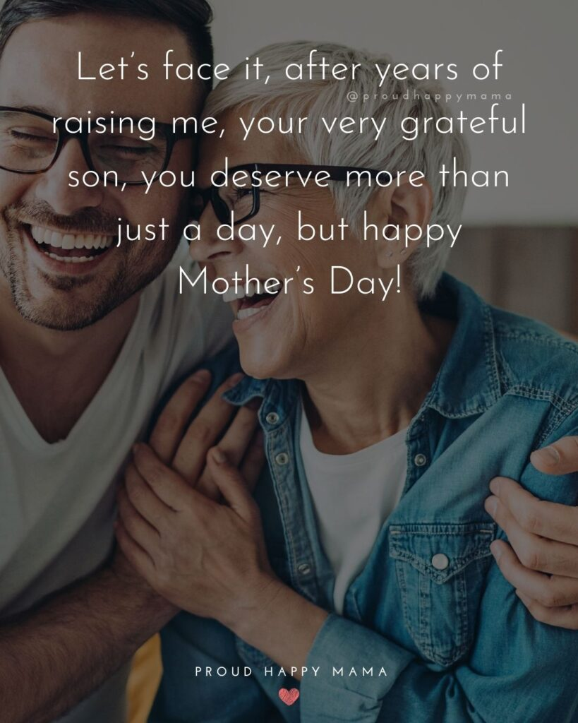 Happy Mothers Day Quotes From Son - Let's face it, after years of raising me, your very grateful son, you deserve more than just